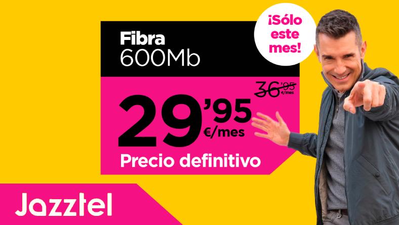 Jazztel Fibra 600 Mb por menos de 30 euros